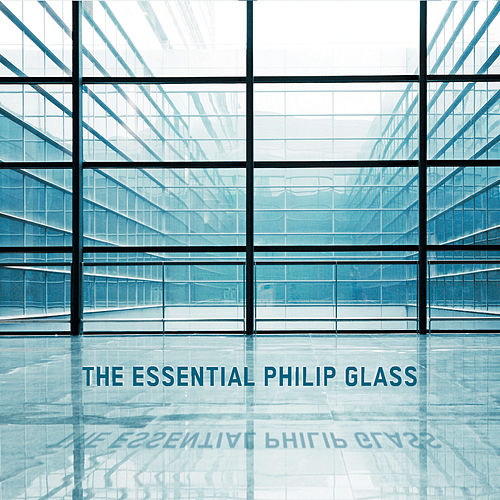 The Essential Philip Glass by Various Artists