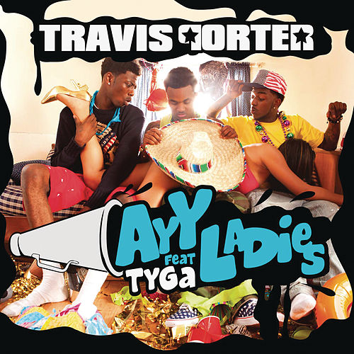 Ayy Ladies by Travis Porter