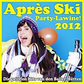 Après Ski Party-Lawine! Die geilsten Hits von den Baller-Hütten 2012 by Various Artists