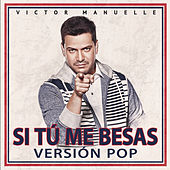 Si Tú Me Besas (Pop Version) by Víctor Manuelle