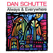 Always & Everywhere by Dan Schutte