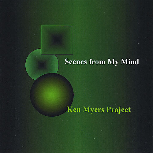 Scenes From My Mind by The Ken Myers Project