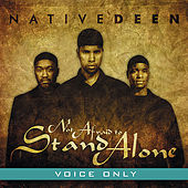 Not Afraid to Stand Alone (Voice Only) by Native Deen
