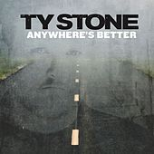 Anywhere's Better by Ty Stone