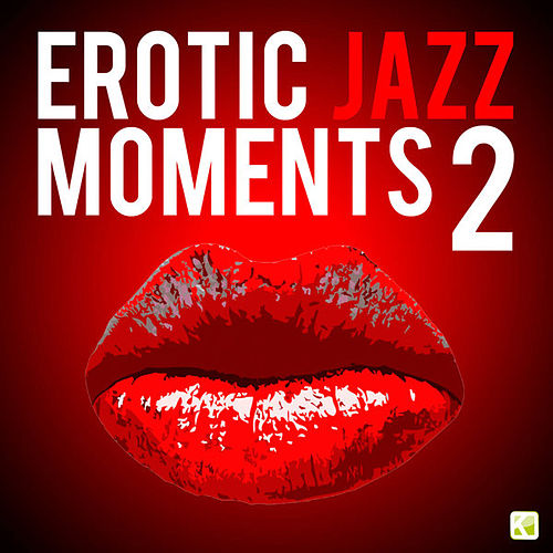 Erotic Jazz Moments 2 by Various Artists