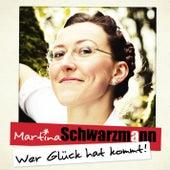 Wer Glück hat Kommt by Martina Schwarzmann