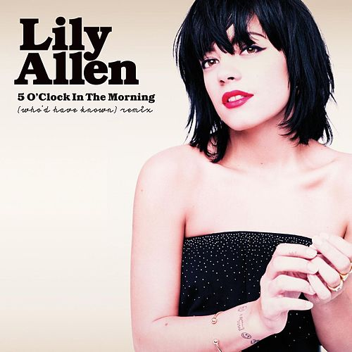 5 O'clock in the Morning (Who'd Have Known) Remix by Lily Allen