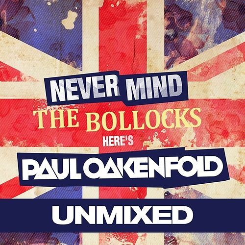 Never Mind The Bollocks... Here's Paul Oakenfold by Various Artists