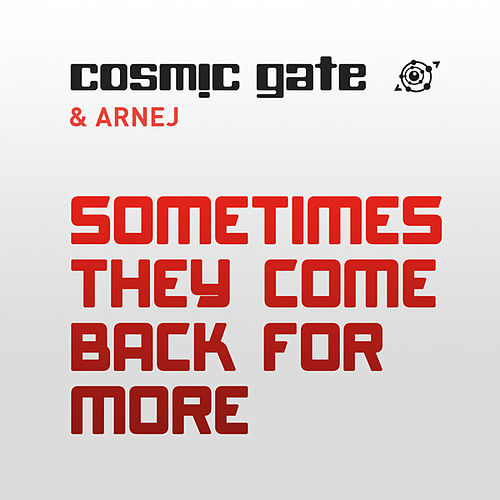 Sometimes They Come Back for More by Cosmic Gate