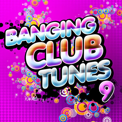 Banging Club Tunes, Vol. 9 by Various Artists