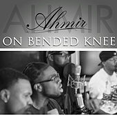 On Bended Knee by Ahmir
