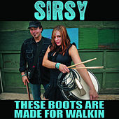 These Boots Are Made For Walkin' by Sirsy