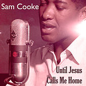 Sam Cooke - Until Jesus Calls me Home by Sam Cooke