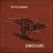Dinosaurs by The Title Sequence