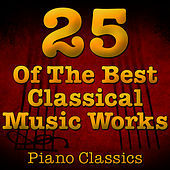 25 Of The Best Classical Music Works (Piano Classics) by Music Classics