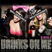 Drinks On Me - Single by Millionaires