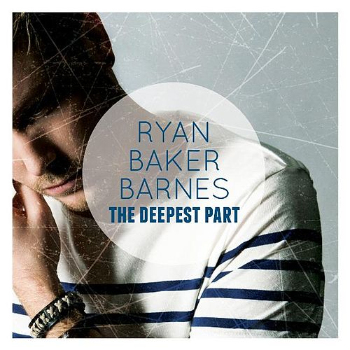The Deepest Part by Ryan Baker-Barnes