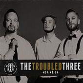 Moving On by The Troubled Three