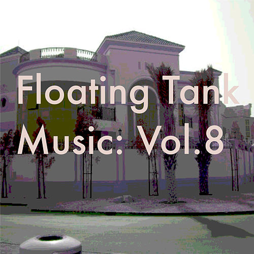 Floating Tank Music: Vol. 8 by Various Artists
