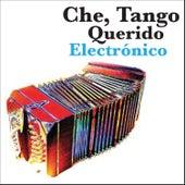 Che, Tango Querido - Electrónico by Various Artists