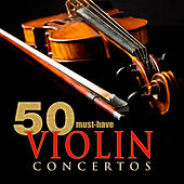 50 Must-Have Violin Concertos by Various Artists