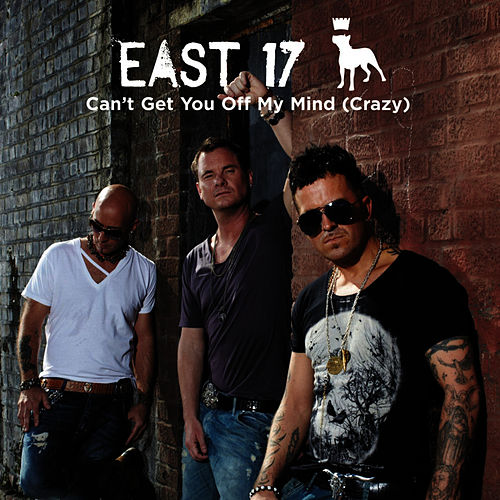 Can't Get You Off My Mind (Crazy) - Single by East 17