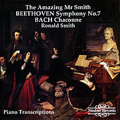 Beethoven: Symphony No. 7 - Bach: Chaconne (The Amazing Mr. Smith) by Ronald Smith
