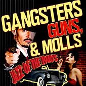Gangsters, Guns, & Molls! Jazz of the 1940's by Various Artists