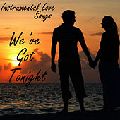 Instrumental Love Songs - We've Got Tonight - Love Songs by Instrumental Love Songs