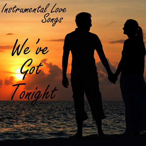 Instrumental Love Songs - We've Got Tonight - Love Songs by Instrumental Love Songs