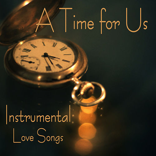 Instrumental Love Songs - A Time for Us - Love Songs by Instrumental Love Songs
