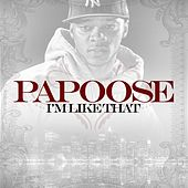 I'm Like That by Papoose