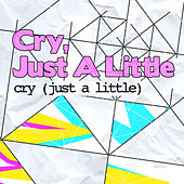 Cry (Just a Little) by Cry, Just A Little