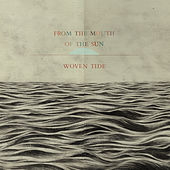 Woven Tide by From The Mouth of The Sun