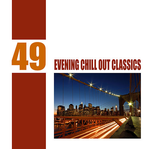 49 Evening Chill Out Classics by Various Artists