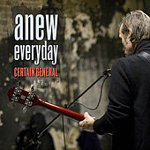 Anew Everyday by Certain General
