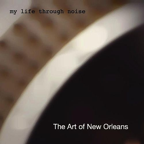 The Art Of New Orleans - Single by My Life Through Noise