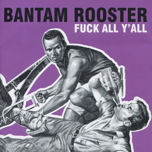 Fuck All Y'all by Bantam Rooster