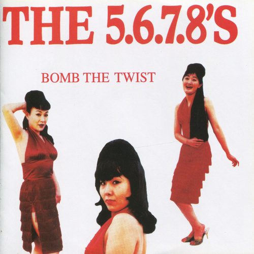 Bomb the Twist by The 5.6.7.8's