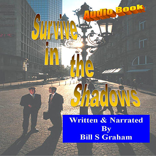 Survive in The Shadows by Bill Graham