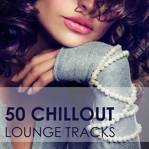 50 Chillout Lounge Tracks by Various Artists