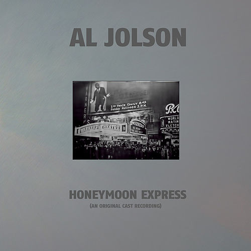 Honeymoon Express - 1912 (An Original Cast Recording) by Al Jolson