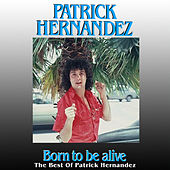 Born To Be Alive - The Best Of Patrick Hernandez by Patrick Hernandez
