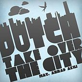 Take Over the City (feat. Ahmad Akili) - Single by Dutch