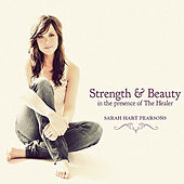 Strength & Beauty in the Presence of the Healer by Sarah Hart Pearsons