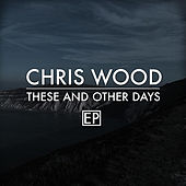 These and Other Days by Chris Wood
