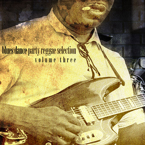 Blues Dance Party Reggae Selection Vol 3 by Various Artists