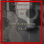 The Definitive Collection of the Kingston Trio by The Kingston Trio