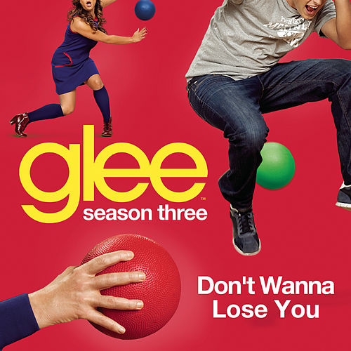 Don't Wanna Lose You (Glee Cast Version) by Glee Cast