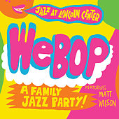 WeBop: A Family Jazz Party von Matt Wilson